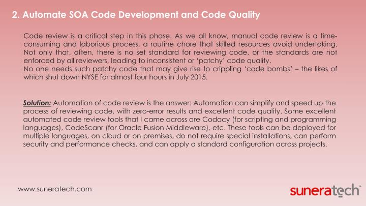Code review is a critical step in this phase. As we all know, manual code review is a time-consuming and laborious process, a routine chore that skilled resources avoid undertaking. Not only that, often, there is no set standard for reviewing code, or the standards are not enforced by all reviewers, leading to inconsistent or 'patchy' code quality.