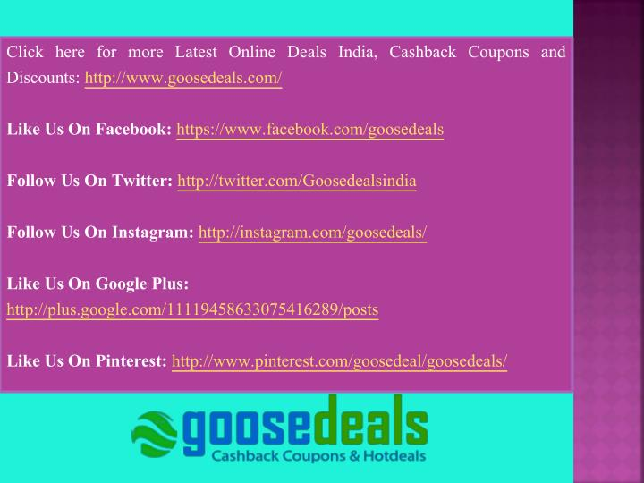 Click here for more Latest Online Deals India, Cashback Coupons and