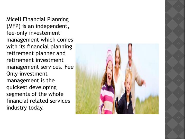Miceli Financial Planning (MFP) is an independent, fee-only investement management which comes with ...