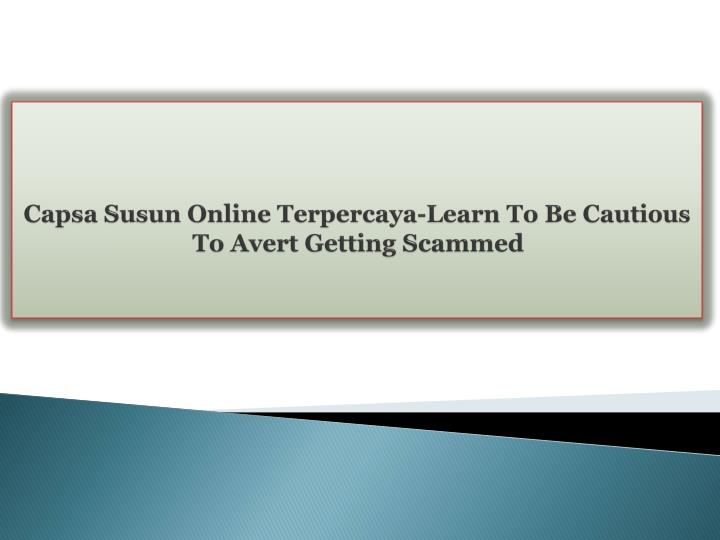 capsa susun online terpercaya learn to be cautious to avert getting scammed n.