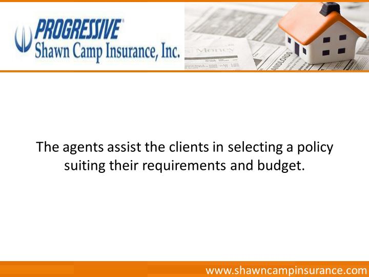 The agents assist the clients in selecting a policy