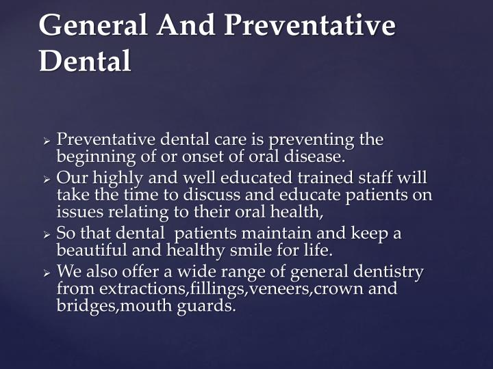 Preventative dental care is preventing the beginning of or onset of oral disease.