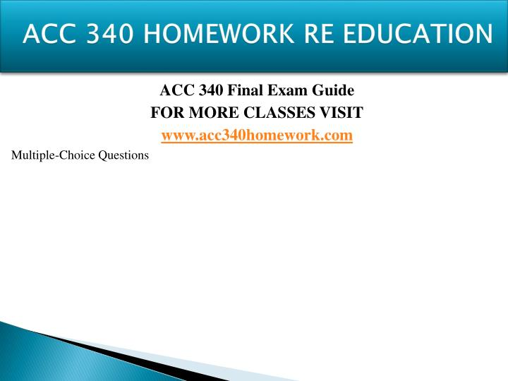 acc 340 final exam Acc 340 week 1 to 5 accounting information system 1, final exam by: ndsaramunro share & embed overview copy tweet share game mode copy tweet share flashcards pro this is a pro feature only.