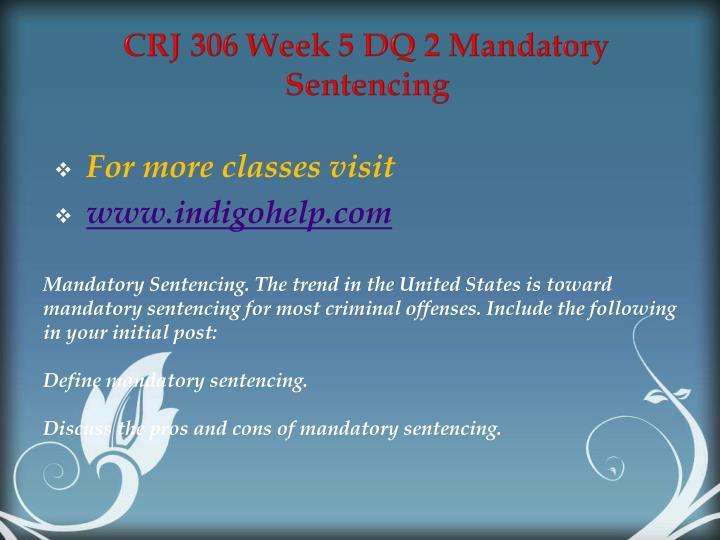 CRJ 306 Week 5 DQ 2 Mandatory Sentencing