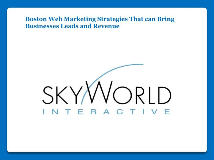 Boston Web Marketing Strategies That can Bring Businesses Leads and Revenue