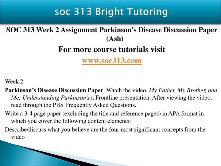 soc 313 week 2 parkinsons disease Ashford soc 313 week 1 quiz ashford soc 313 week 2 dq 1 discharge plan ashford soc 313 week 2 assignment parkinson's disease discussion paper .