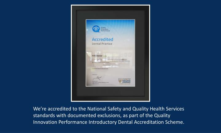 We're accredited to the National Safety and Quality Health Services