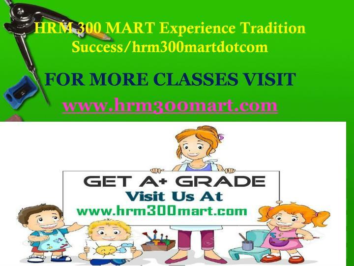 HRM 300 MART Experience Tradition Success/hrm300martdotcom