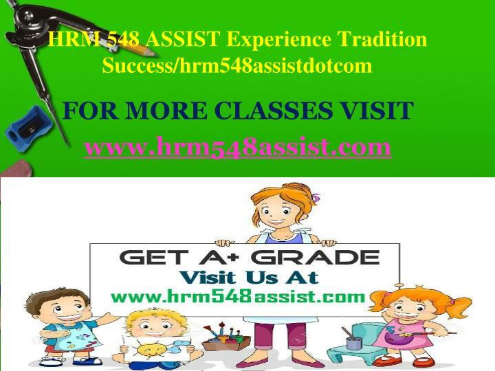 HRM 548 ASSIST Experience Tradition Success/hrm548assistdotcom
