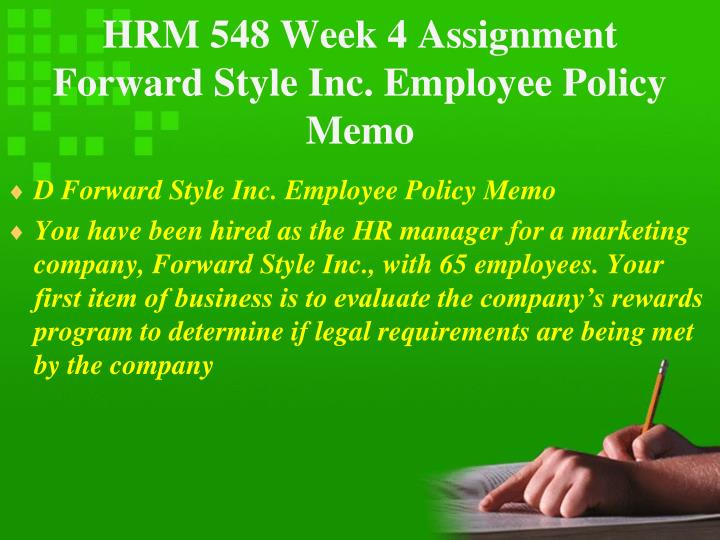 HRM 548 Week 4 Assignment Forward Style Inc. Employee Policy Memo