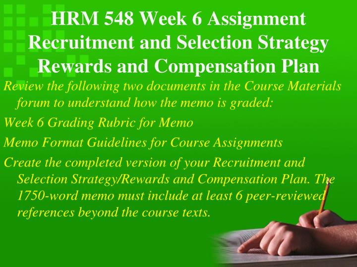 HRM 548 Week 6 Assignment Recruitment and Selection Strategy Rewards and Compensation Plan