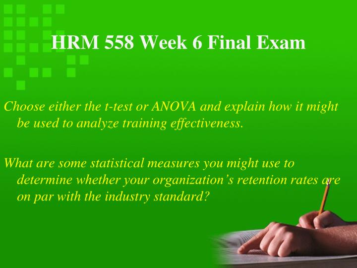 hrm 410 final exam Hrm 300 week 5 final examination (final exam) complete the final exam answer sheet and submit to the assignments tab hrm/300 final exam true or false: choose one answer.