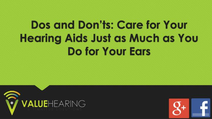 Dos and don ts care for your hearing aids just as much as you do for your ears