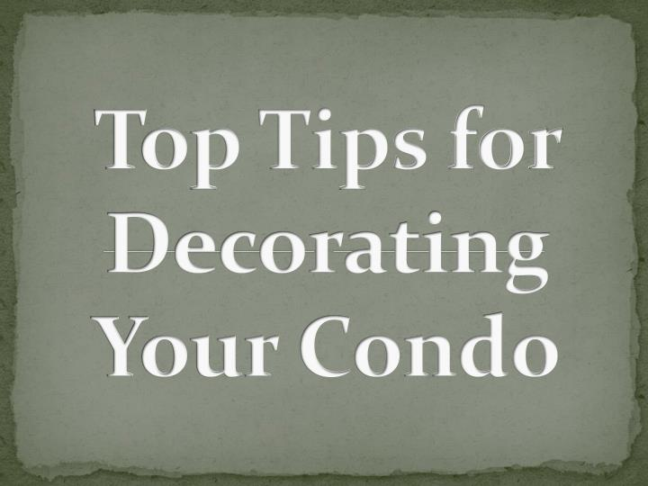 top tips for decorating your condo n.