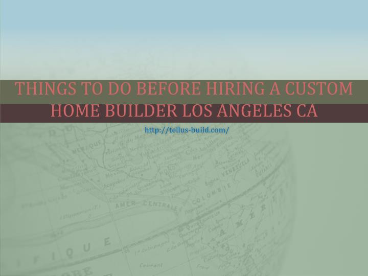 Things To Do Before Hiring A Custom Home Builder Los Angeles CA