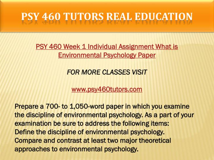 compare and contrast at least two major theoretical approaches to environmental psychology Psy 460 week 1 individual assignment what is environmental psychology paper for more course tutorials visit wwwpsy460com prepare a 700- to 1,050-word paper in which you examine the discipline of environmental psychology.