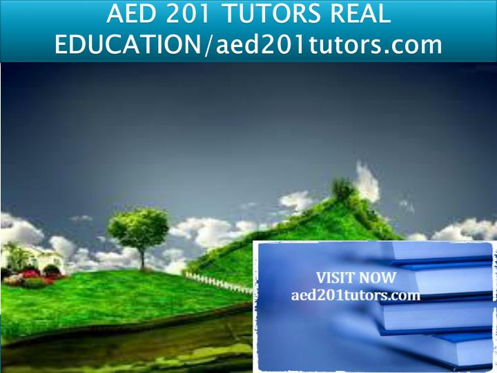 Aed 201 tutors real education aed201tutors com