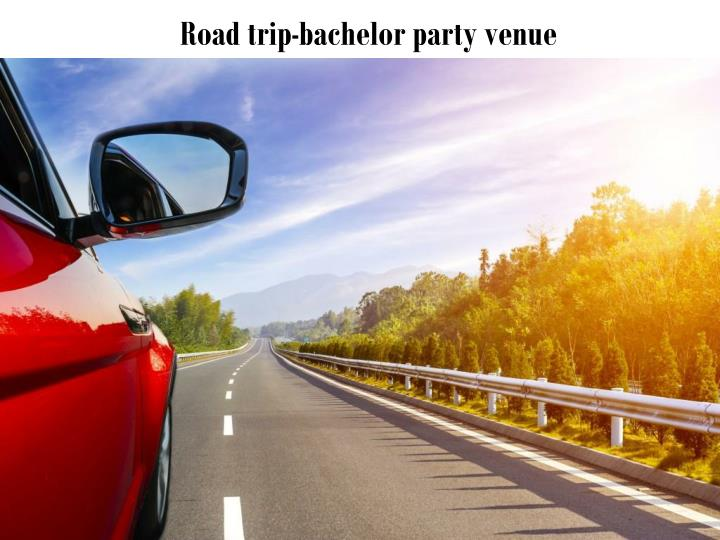 Road trip-bachelor party venue