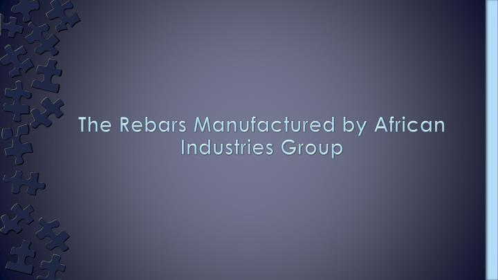 The rebars manufactured by african industries group