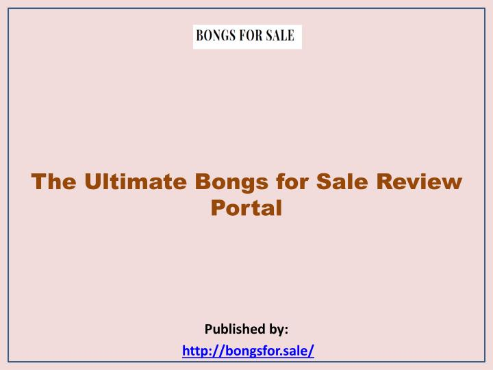 the ultimate bongs for sale review portal published by http bongsfor sale n.