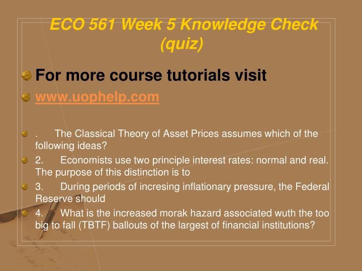 eco 561 week 3 knowledge check Eco 415 week 3 dq 1 although most people agree that the government's role in the free market economy should be limited, the degree of appropriate government involvement is contested under what circumstances should the government bailout a failing business.