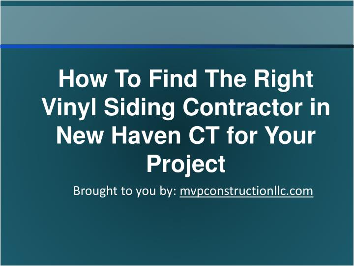 Ppt how to find the right vinyl siding contractor in new haven ct for your project powerpoint - Contractor how to find one ...