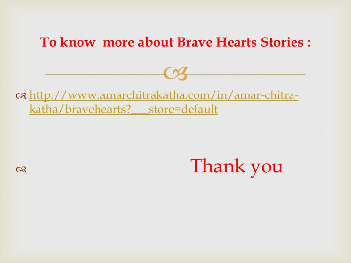 To know  more about Brave Hearts
