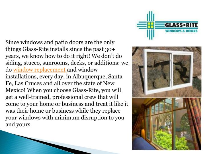 Since windows and patio doors are the only things Glass-Rite installs since the past 30+ years, we k...