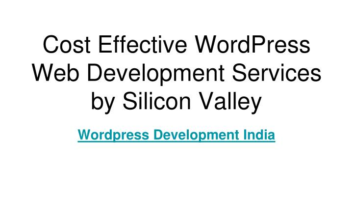 cost effective wordpress web development services by silicon valley n.