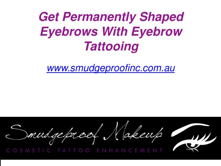 Get permanently shaped eyebrows with eyebrow tattooing