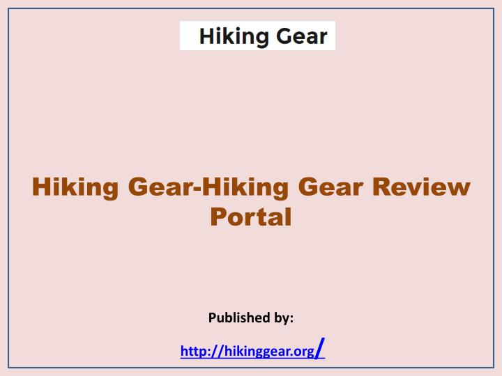 hiking gear hiking gear review portal published by http hikinggear org n.
