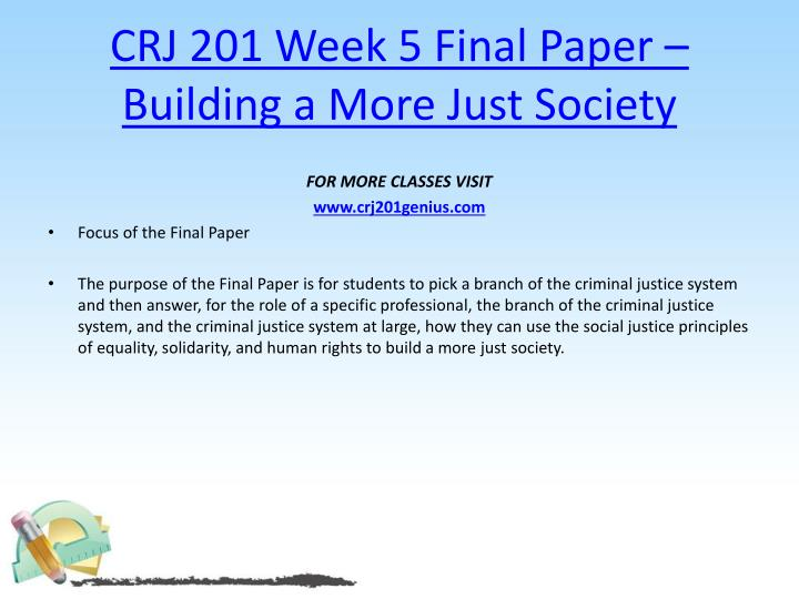 CRJ 201 Week 5 Final Paper – Building a More Just Society