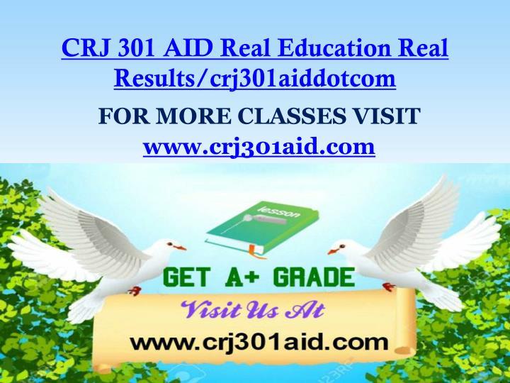 CRJ 301 AID Real Education Real Results/crj301aiddotcom