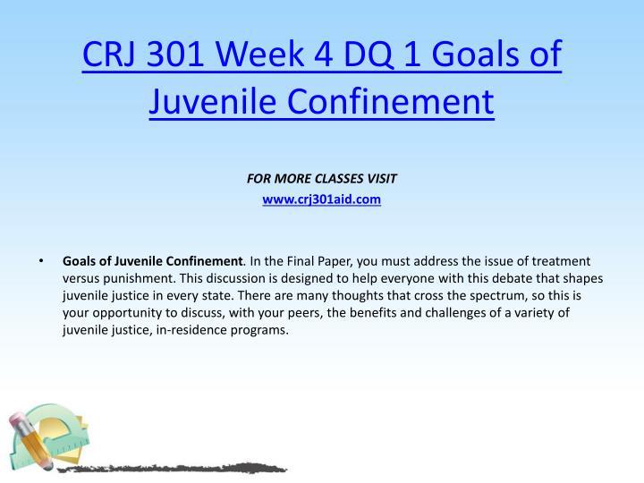 CRJ 301 Week 4 DQ 1 Goals of Juvenile Confinement