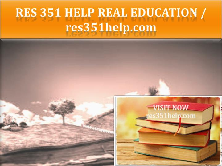 Res 351 help real education res351help com