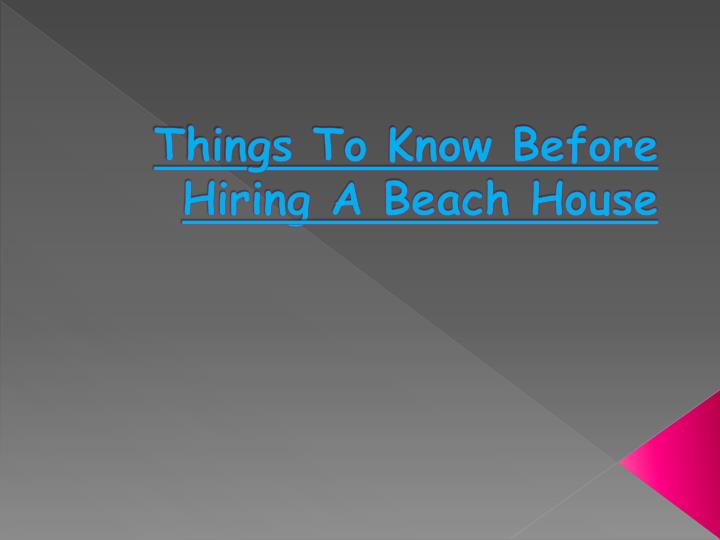 things to know before hiring a beach house n.