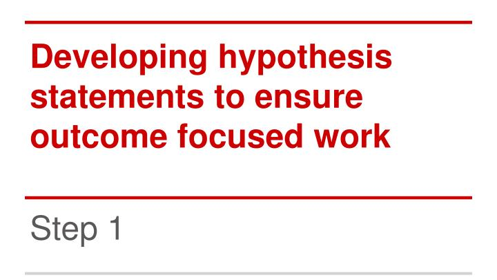 developing hypothesis statements to ensure outcome focused work n.
