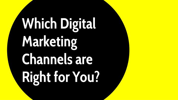 Which digital marketing channels are right for you