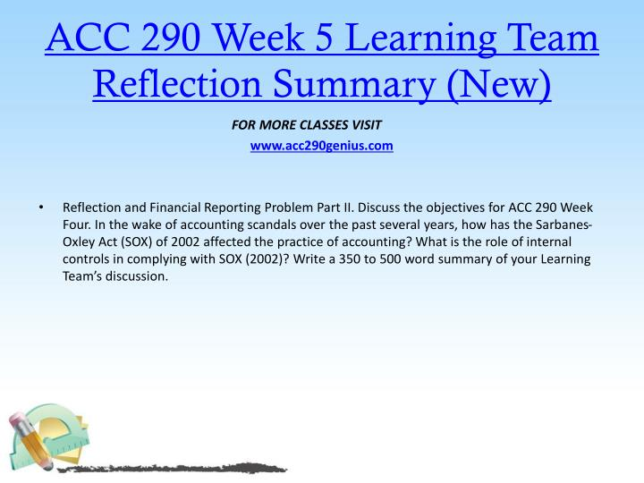 acc 290 week 5 reflection Discuss the following nbsp in wake of all accounting scandals over past several years how has sarbanes oxley act sox 2002 affected practice what is role internal.