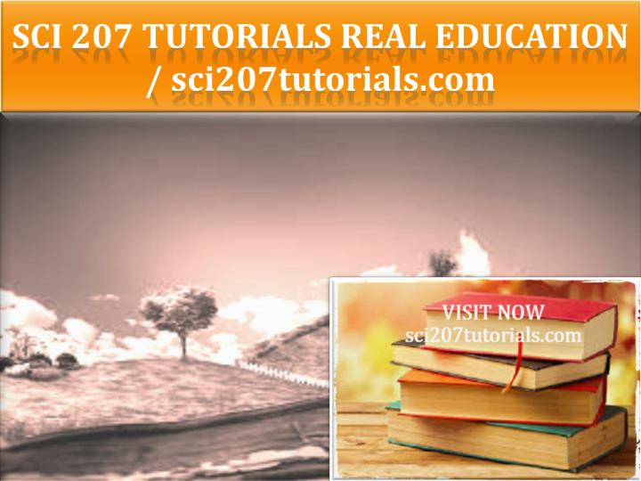SCI 207 TUTORIALS Real Education /