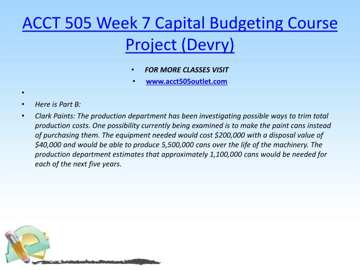 ACCT 505 Week 7 Capital Budgeting Course Project (