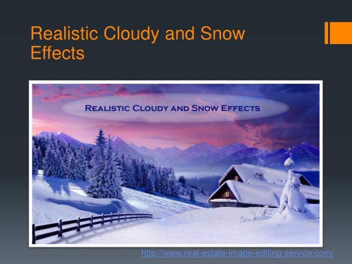 Realistic Cloudy and Snow Effects