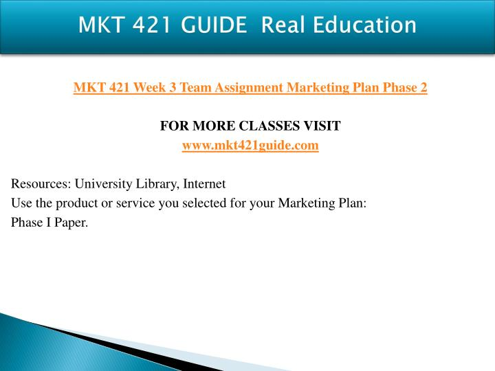 mkt 421 week 2 marketing plan phase i Mkt 421 week 2 learning team assignment marketing plan phase i – a free powerpoint ppt presentation (displayed as a flash slide show) on powershowcom.