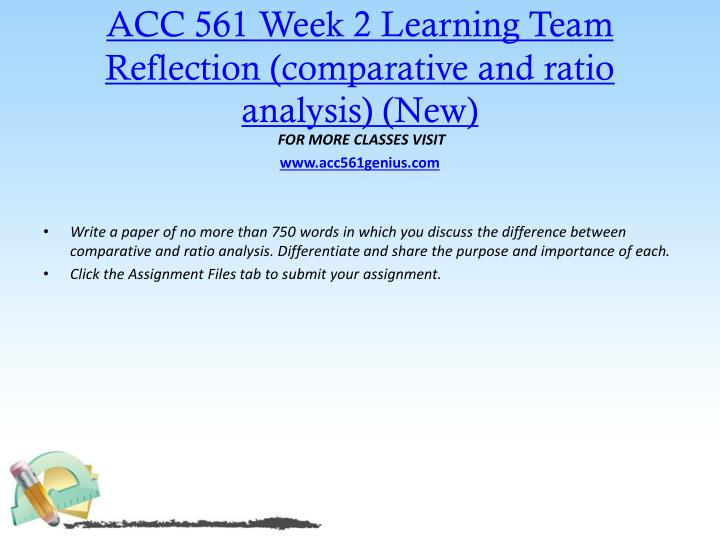 ACC 561 Week 2 Learning Team Reflection (comparative and ratio analysis) (New)