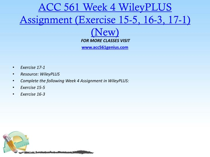 acc 423 week 4 wileyplus assignment exercises Resources: wileyplus access wileyplus using the link on the student websiteindividual complete the following in wileyplus:wileyplus: wileyplus assignment weekfive exercise e20-7 problem p20-4 exercise e22-19 problem p22-6.