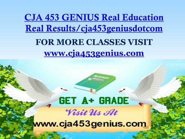 CJA 453 GENIUS Real Education Real Results/cja453geniusdotcom