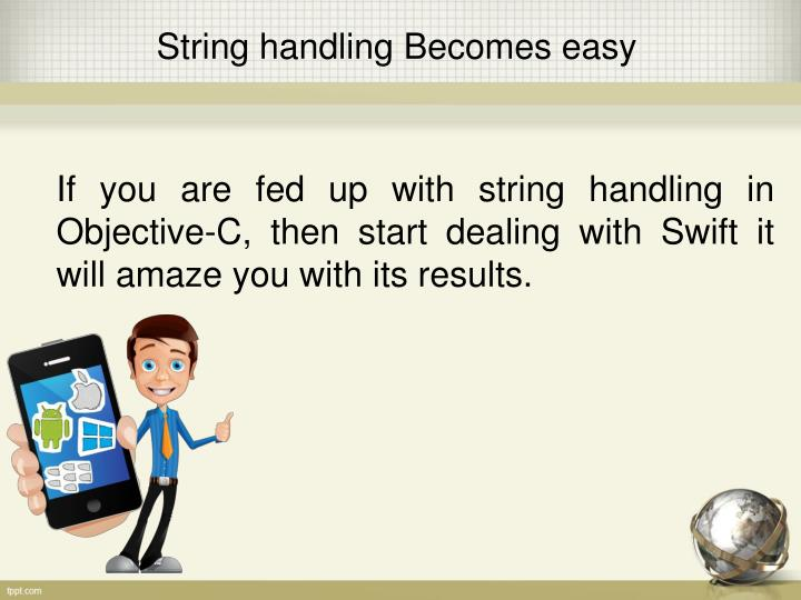 If you are fed up with string handling in  Objective-C, then start dealing with Swift it will amaze you with its results.