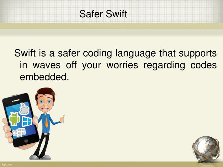 Swift is a safer coding language that supports in waves off your worries regarding codes embedded