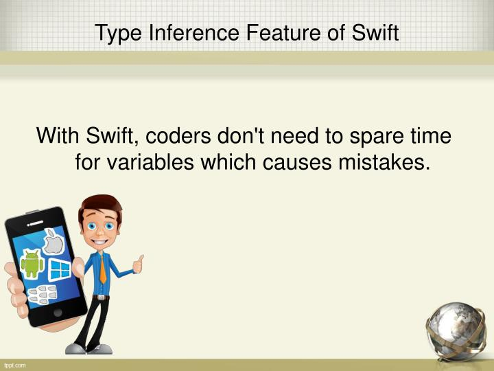 With Swift, coders don't need to spare time for variables which causes mistakes.