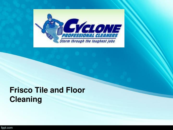 frisco tile and floor cleaning n.